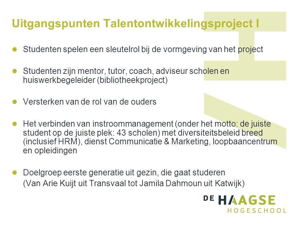 Uitgangspunten Talentontwikkelingsproject I Studenten spelen een sleutelrol bij de vormgeving van het project Studenten zijn mentor, tutor, coach, adv