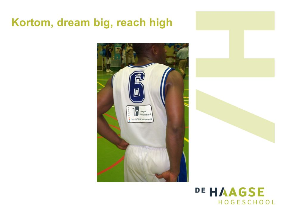 Kortom, dream big, reach high