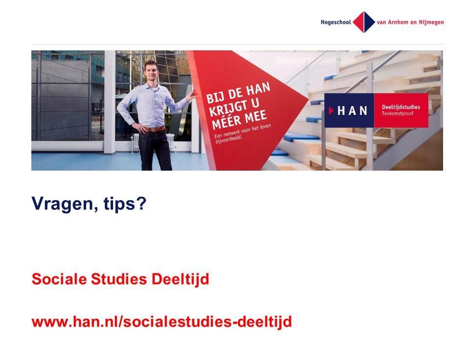 Vragen, tips? Sociale Studies Deeltijd www.han.nl/socialestudies-deeltijd