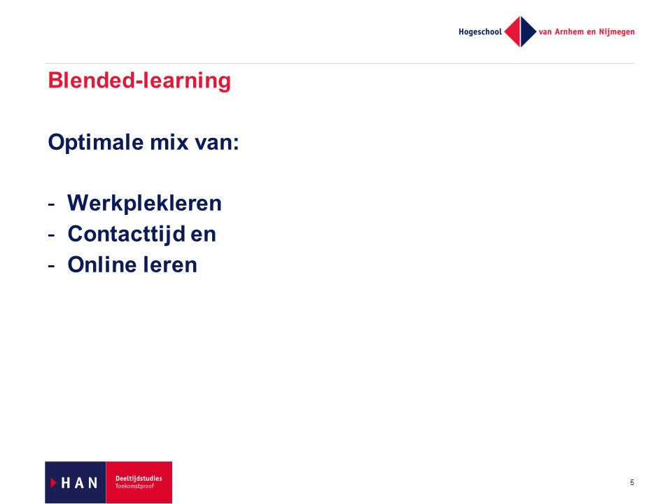 5 Blended-learning Optimale mix van: -Werkplekleren -Contacttijd en -Online leren