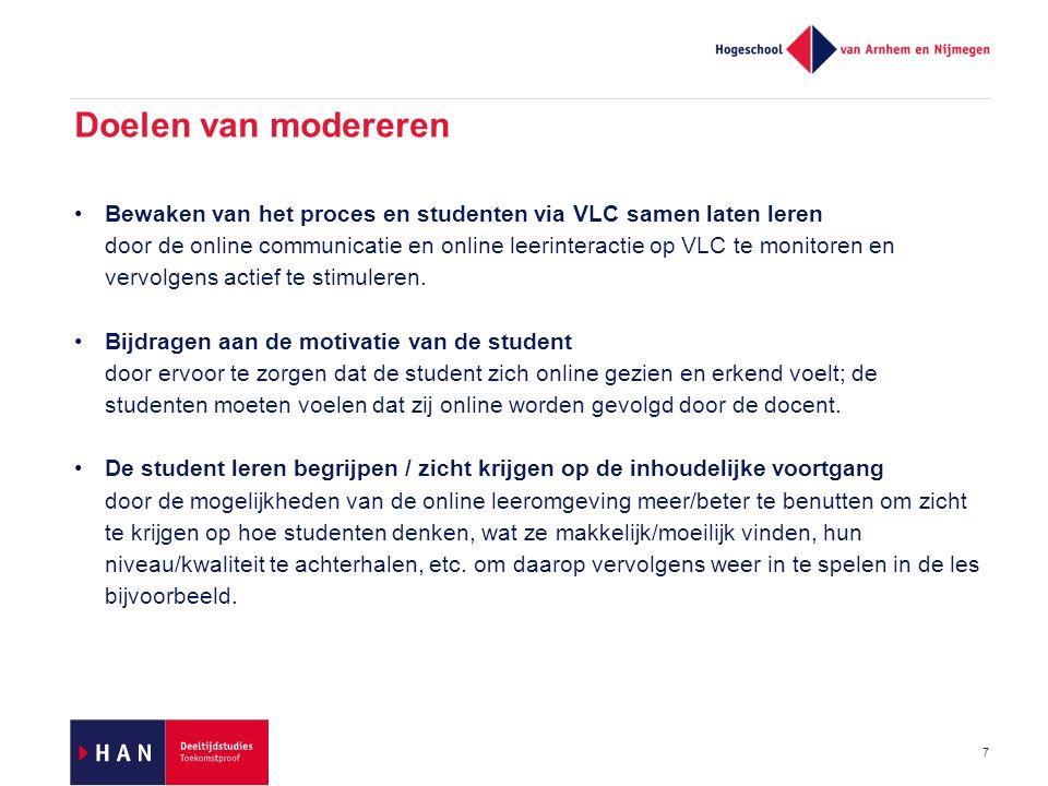 7 Doelen van modereren Bewaken van het proces en studenten via VLC samen laten leren door de online communicatie en online leerinteractie op VLC te monitoren en vervolgens actief te stimuleren.
