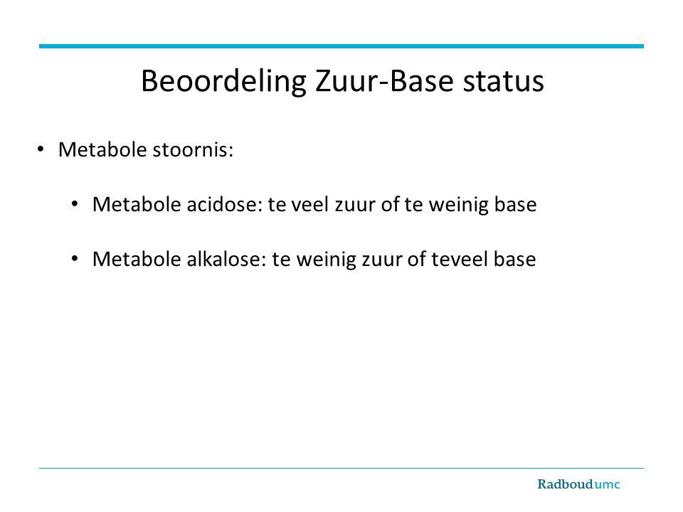 Metabole stoornis: Metabole acidose: te veel zuur of te weinig base Metabole alkalose: te weinig zuur of teveel base Beoordeling Zuur-Base status