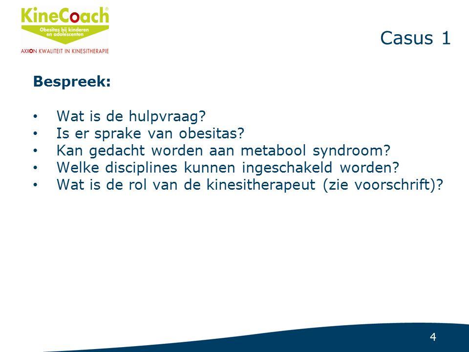 4 Casus 1 Bespreek: Wat is de hulpvraag. Is er sprake van obesitas.