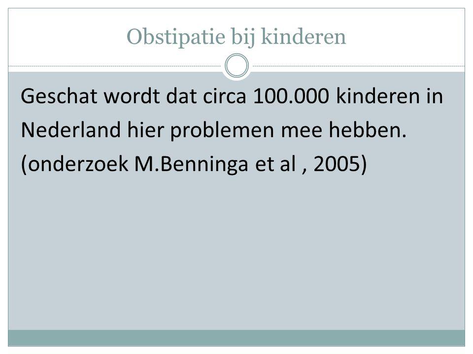 Obstipatie bij kinderen Geschat wordt dat circa 100.000 kinderen in Nederland hier problemen mee hebben.