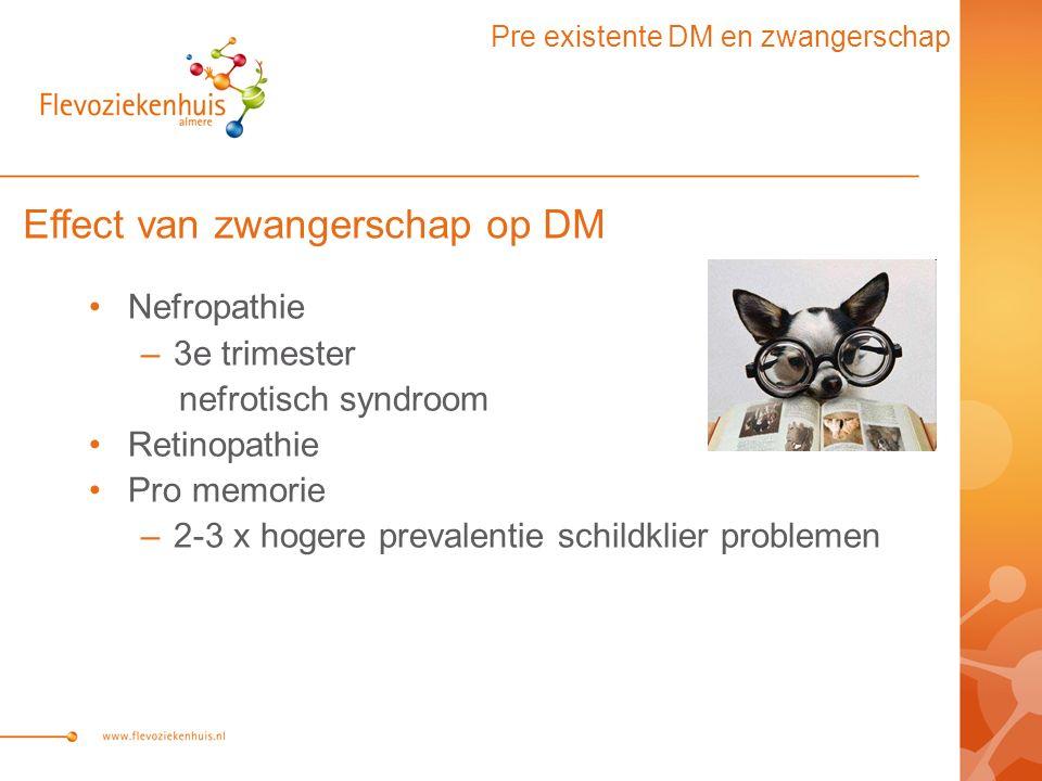 Effect van zwangerschap op DM Nefropathie –3e trimester nefrotisch syndroom Retinopathie Pro memorie –2-3 x hogere prevalentie schildklier problemen Pre existente DM en zwangerschap