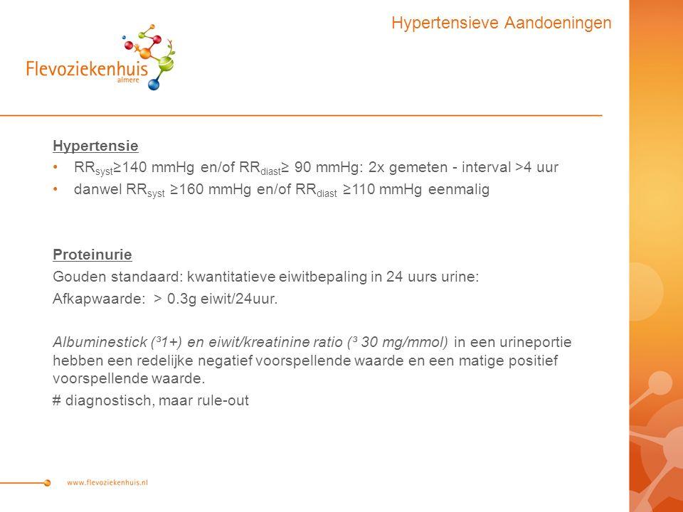 Hypertensie RR syst ≥140 mmHg en/of RR diast ≥ 90 mmHg: 2x gemeten - interval >4 uur danwel RR syst ≥160 mmHg en/of RR diast ≥110 mmHg eenmalig Proteinurie Gouden standaard: kwantitatieve eiwitbepaling in 24 uurs urine: Afkapwaarde: > 0.3g eiwit/24uur.