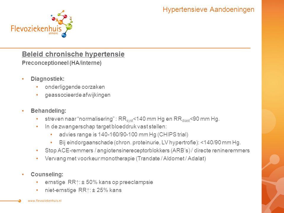 Beleid chronische hypertensie Preconceptioneel (HA/interne) Diagnostiek: onderliggende oorzaken geassocieerde afwijkingen Behandeling: streven naar normalisering : RR syst <140 mm Hg en RR diast <90 mm Hg.