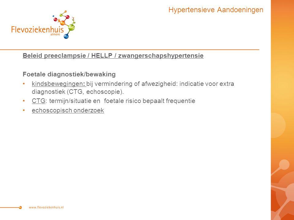 Beleid preeclampsie / HELLP / zwangerschapshypertensie Foetale diagnostiek/bewaking kindsbewegingen: bij vermindering of afwezigheid: indicatie voor extra diagnostiek (CTG, echoscopie).