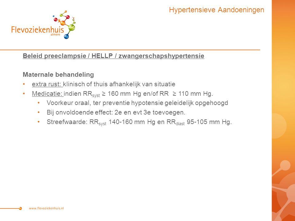 Beleid preeclampsie / HELLP / zwangerschapshypertensie Maternale behandeling extra rust: klinisch of thuis afhankelijk van situatie Medicatie: indien RR syst ≥ 160 mm Hg en/of RR ≥ 110 mm Hg.