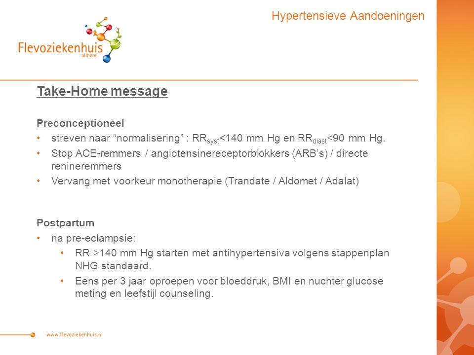 Take-Home message Preconceptioneel streven naar normalisering : RR syst <140 mm Hg en RR diast <90 mm Hg.