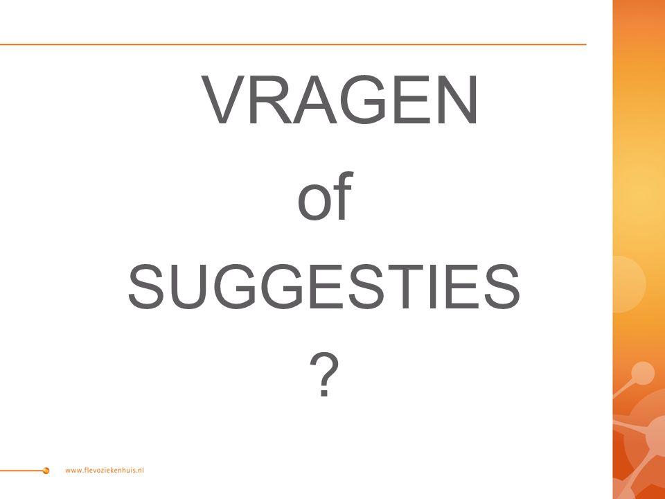 VRAGEN of SUGGESTIES ?