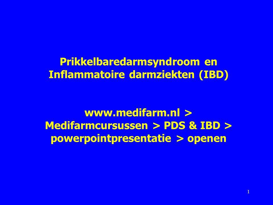 Prikkelbaredarmsyndroom en Inflammatoire darmziekten (IBD) www.medifarm.nl > Medifarmcursussen > PDS & IBD > powerpointpresentatie > openen 1