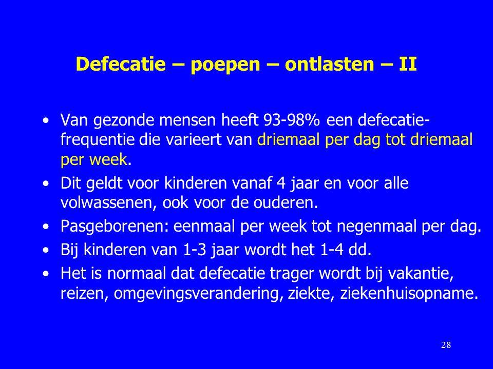 Defecatie – poepen – ontlasten – II Van gezonde mensen heeft 93-98% een defecatie- frequentie die varieert van driemaal per dag tot driemaal per week.