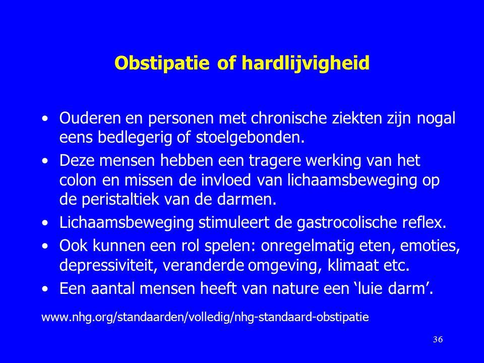 Obstipatie of hardlijvigheid Ouderen en personen met chronische ziekten zijn nogal eens bedlegerig of stoelgebonden.