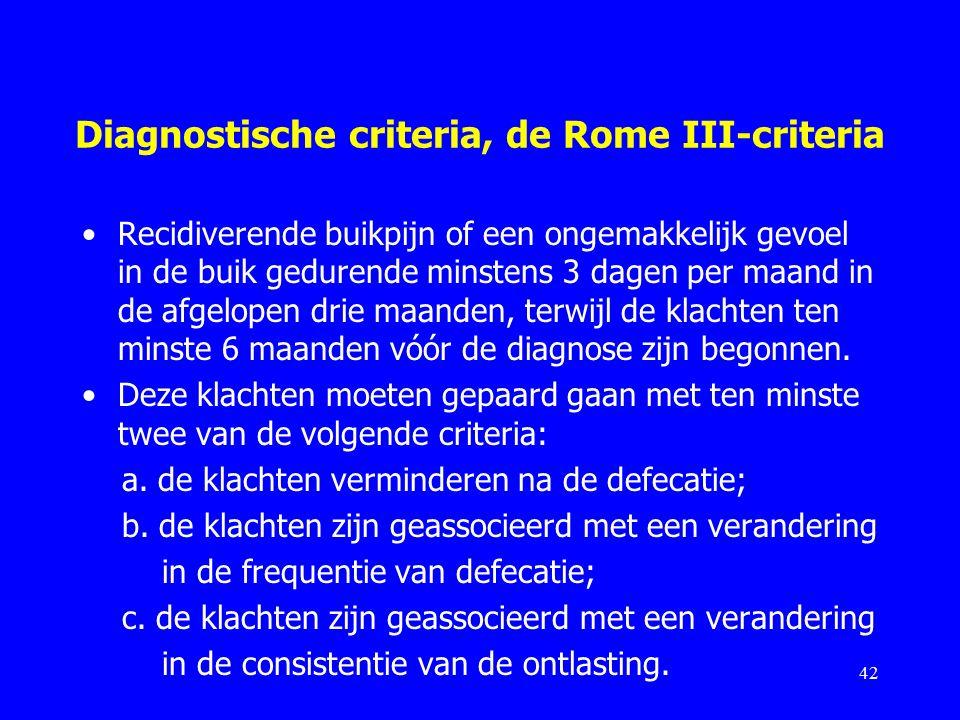 Diagnostische criteria, de Rome III-criteria Recidiverende buikpijn of een ongemakkelijk gevoel in de buik gedurende minstens 3 dagen per maand in de afgelopen drie maanden, terwijl de klachten ten minste 6 maanden vóór de diagnose zijn begonnen.