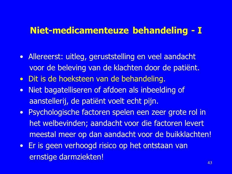 Niet-medicamenteuze behandeling - I Allereerst: uitleg, geruststelling en veel aandacht voor de beleving van de klachten door de patiënt.