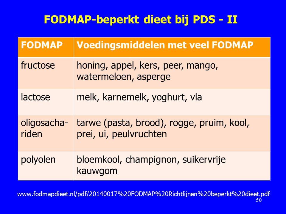 FODMAP-beperkt dieet bij PDS - II 50 FODMAPVoedingsmiddelen met veel FODMAP fructosehoning, appel, kers, peer, mango, watermeloen, asperge lactosemelk, karnemelk, yoghurt, vla oligosacha- riden tarwe (pasta, brood), rogge, pruim, kool, prei, ui, peulvruchten polyolenbloemkool, champignon, suikervrije kauwgom www.fodmapdieet.nl/pdf/20140017%20FODMAP%20Richtlijnen%20beperkt%20dieet.pdf