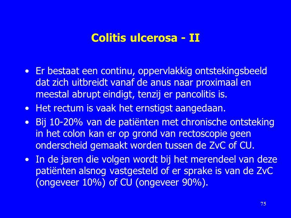 Colitis ulcerosa - II Er bestaat een continu, oppervlakkig ontstekingsbeeld dat zich uitbreidt vanaf de anus naar proximaal en meestal abrupt eindigt, tenzij er pancolitis is.