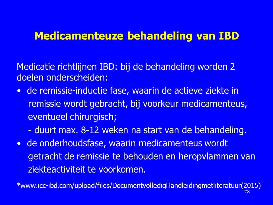 Medicamenteuze behandeling van IBD Medicatie richtlijnen IBD: bij de behandeling worden 2 doelen onderscheiden: de remissie-inductie fase, waarin de actieve ziekte in remissie wordt gebracht, bij voorkeur medicamenteus, eventueel chirurgisch; - duurt max.