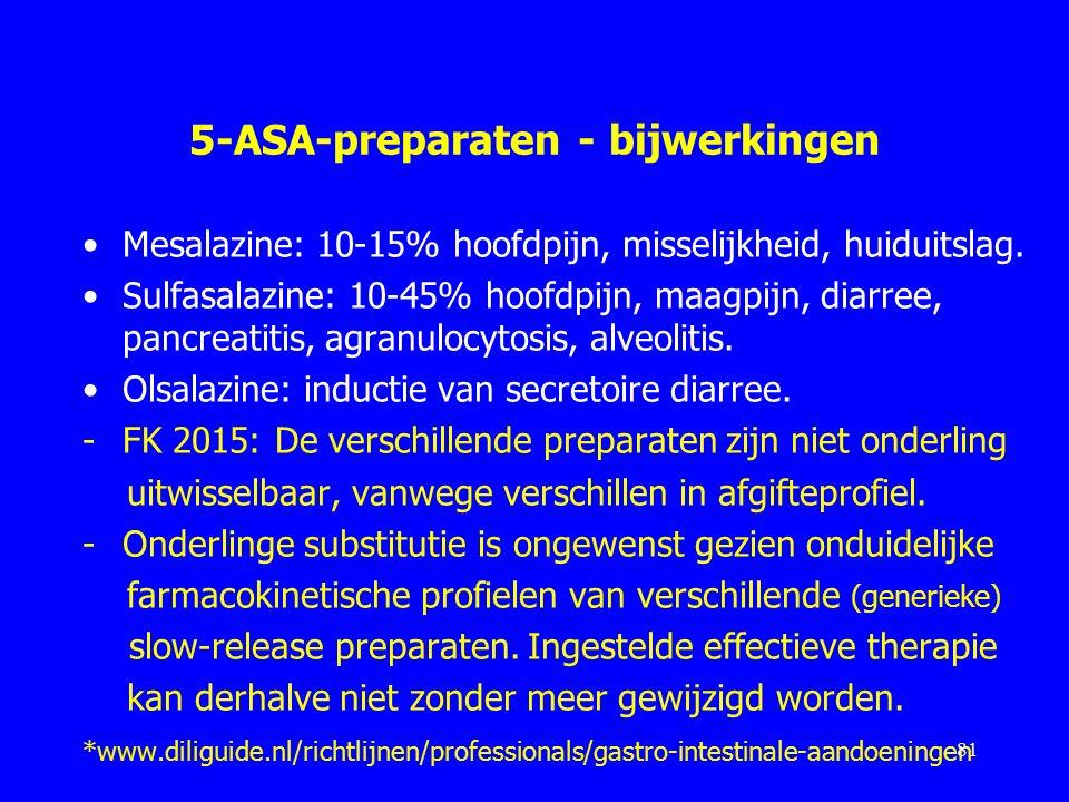 5-ASA-preparaten - bijwerkingen Mesalazine: 10-15% hoofdpijn, misselijkheid, huiduitslag.