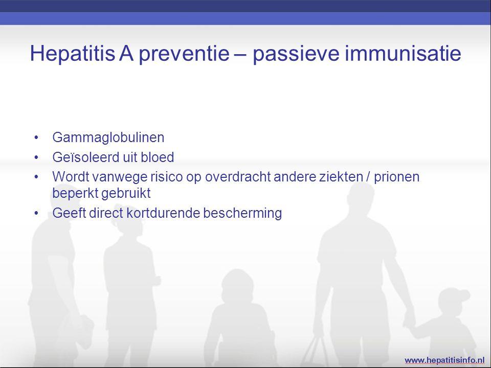 Hepatitis A preventie – passieve immunisatie Gammaglobulinen Geïsoleerd uit bloed Wordt vanwege risico op overdracht andere ziekten / prionen beperkt gebruikt Geeft direct kortdurende bescherming