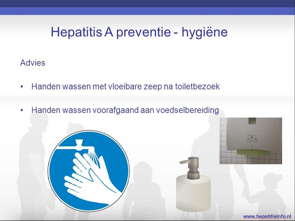 Hepatitis A preventie - hygiëne Advies Handen wassen met vloeibare zeep na toiletbezoek Handen wassen voorafgaand aan voedselbereiding