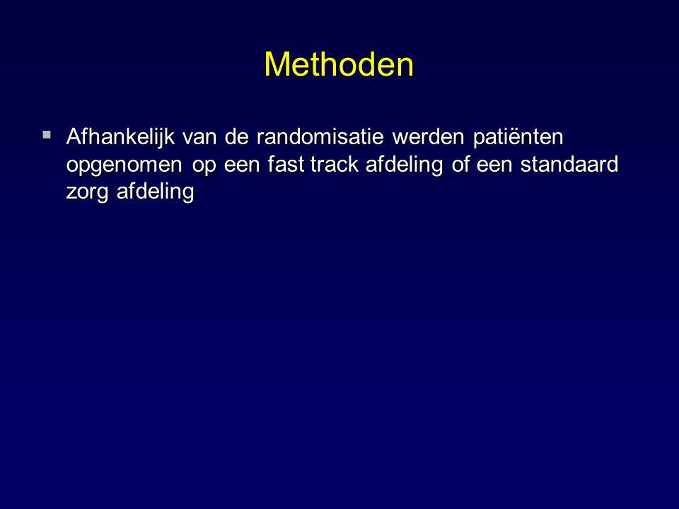 Methoden  Afhankelijk van de randomisatie werden patiënten opgenomen op een fast track afdeling of een standaard zorg afdeling
