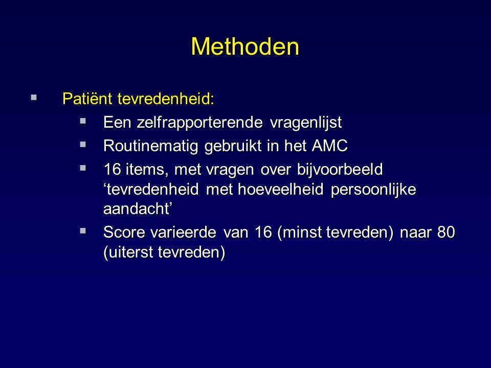 Methoden  Patiënt tevredenheid:  Een zelfrapporterende vragenlijst  Routinematig gebruikt in het AMC  16 items, met vragen over bijvoorbeeld 'tevr