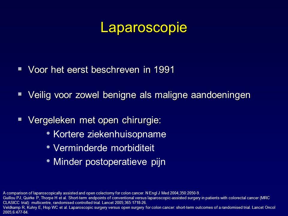 Laparoscopie  Voor het eerst beschreven in 1991  Veilig voor zowel benigne als maligne aandoeningen  Vergeleken met open chirurgie: Kortere ziekenh