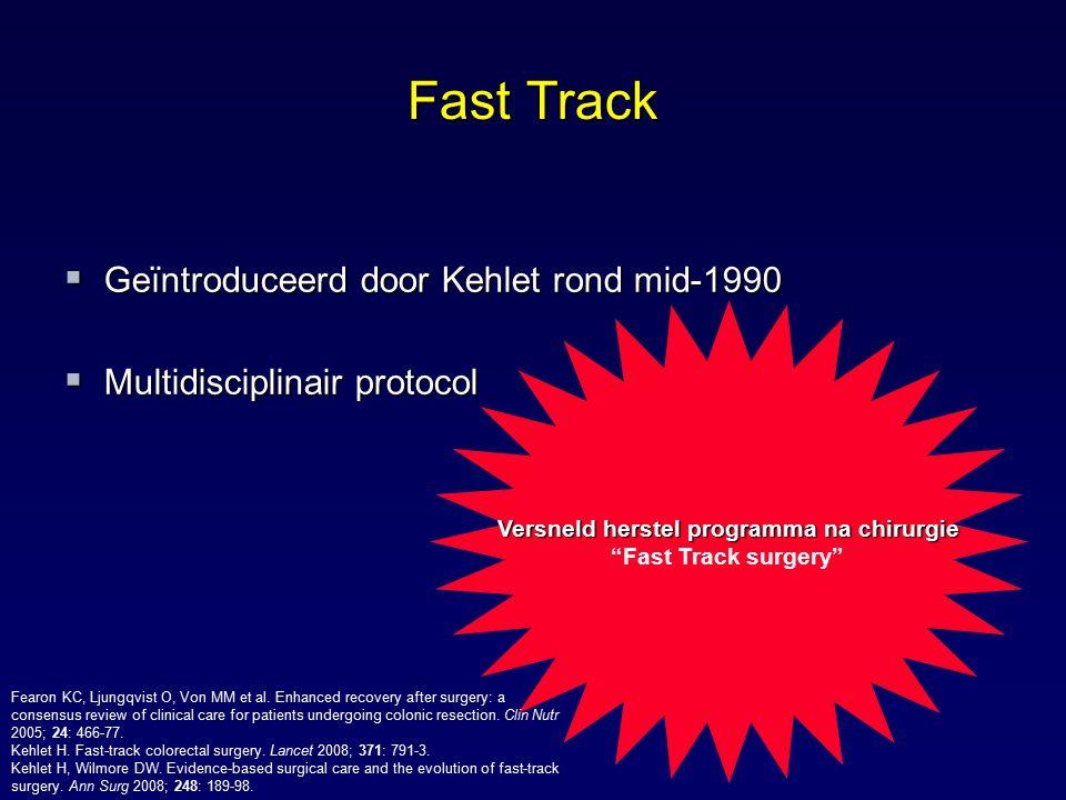 "Fast Track  Geïntroduceerd door Kehlet rond mid-1990  Multidisciplinair protocol Versneld herstel programma na chirurgie ""Fast Track surgery"" Fearon"