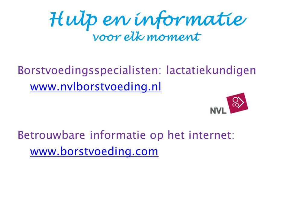Hulp en informatie voor elk moment Borstvoedingsspecialisten: lactatiekundigen www.nvlborstvoeding.nl Betrouwbare informatie op het internet: www.borstvoeding.com