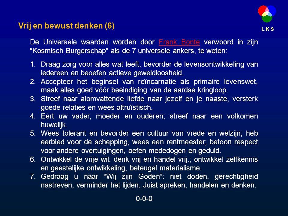 L K S De Universele waarden worden door Frank Bonte verwoord in zijn Kosmisch Burgerschap als de 7 universele ankers, te weten:Frank Bonte 1.Draag zorg voor alles wat leeft, bevorder de levensontwikkeling van iedereen en beoefen actieve geweldloosheid.