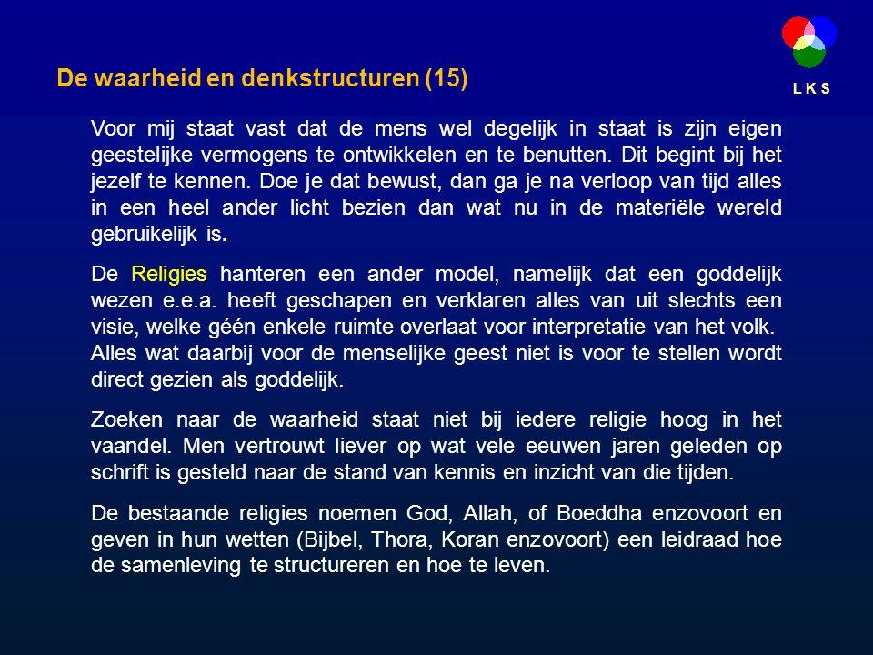 L K S De waarheid en denkstructuren (15) Voor mij staat vast dat de mens wel degelijk in staat is zijn eigen geestelijke vermogens te ontwikkelen en te benutten.