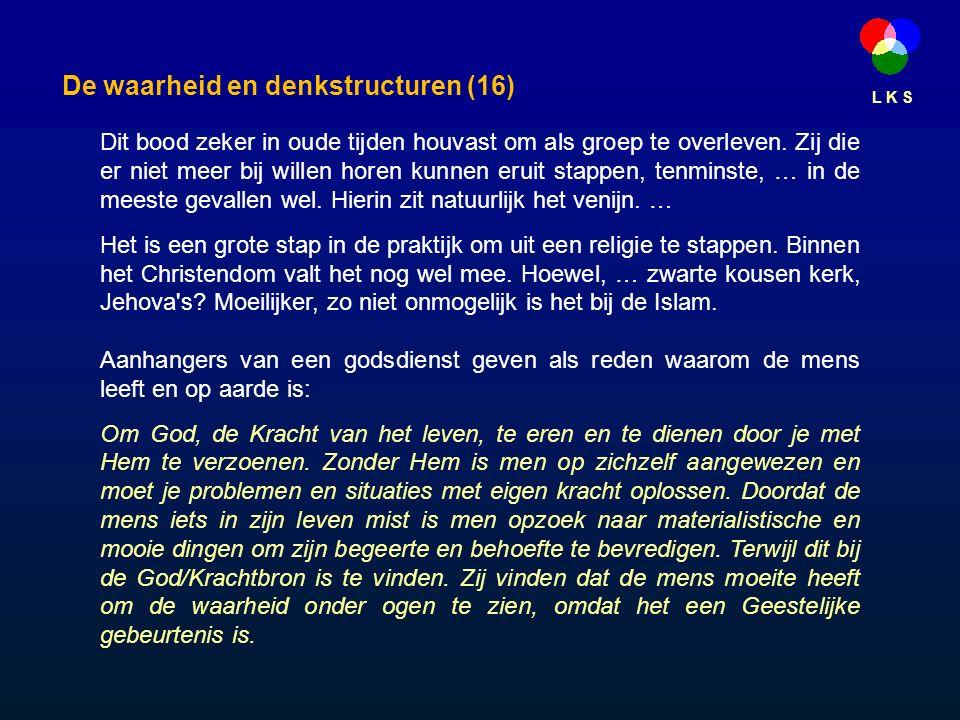 L K S De waarheid en denkstructuren (16) Dit bood zeker in oude tijden houvast om als groep te overleven.