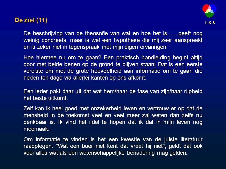 L K S De ziel (11) De beschrijving van de theosofie van wat en hoe het is,...
