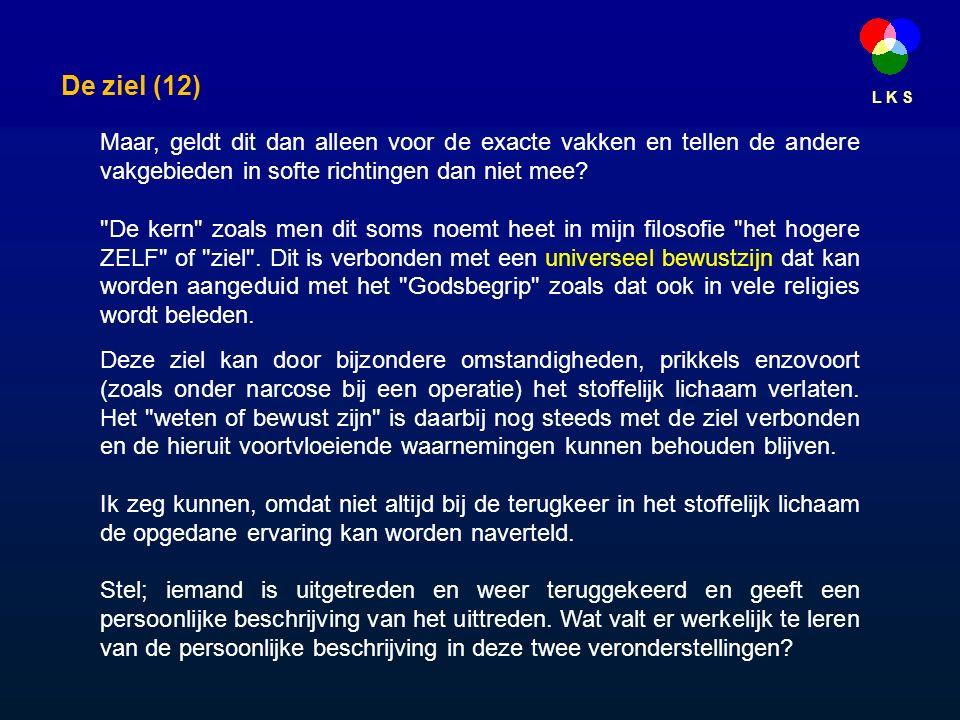 L K S De ziel (12) Maar, geldt dit dan alleen voor de exacte vakken en tellen de andere vakgebieden in softe richtingen dan niet mee.