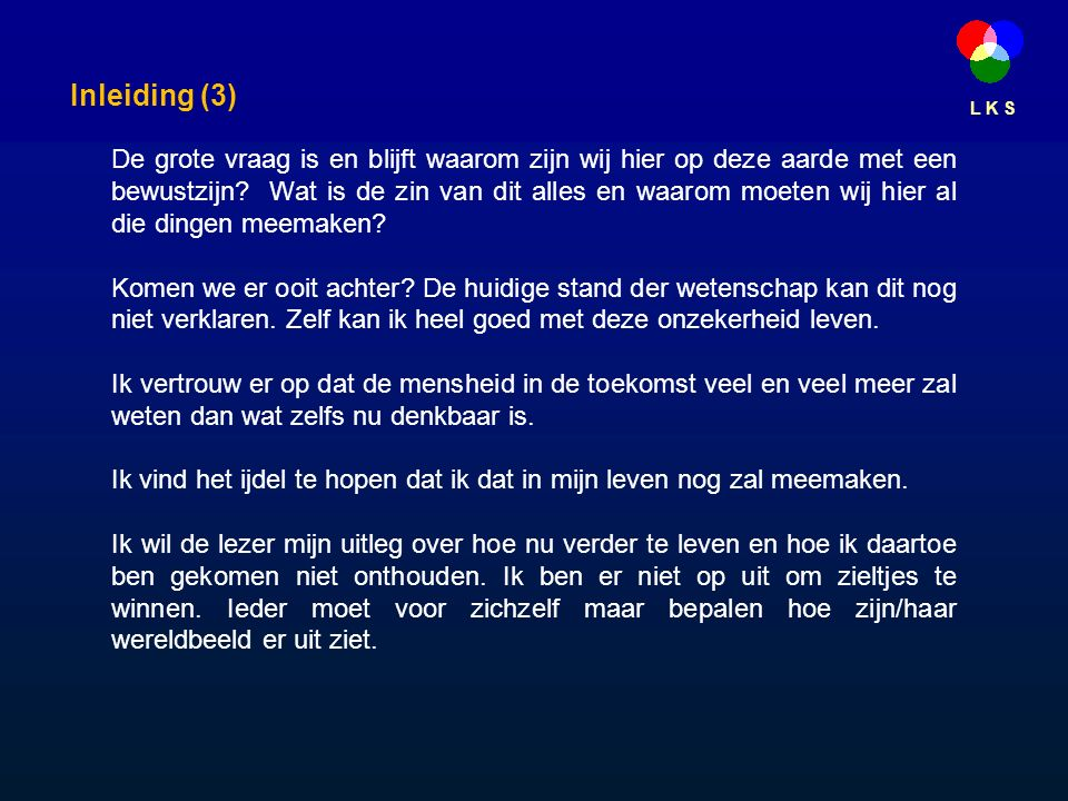L K S De ziel (13) De ervaringen blijven meestal een zeer persoonlijke zaak en kunnen alleen de betrokkene helpen.