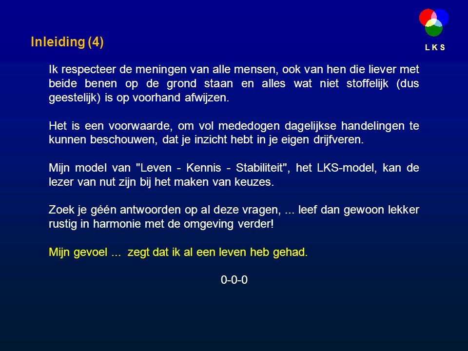 L K S De ziel (4) Dit laatste is met ons huidige ontwikkelingsniveau nog moeilijk voor te stellen, laat staan uit te drukken in woorden.