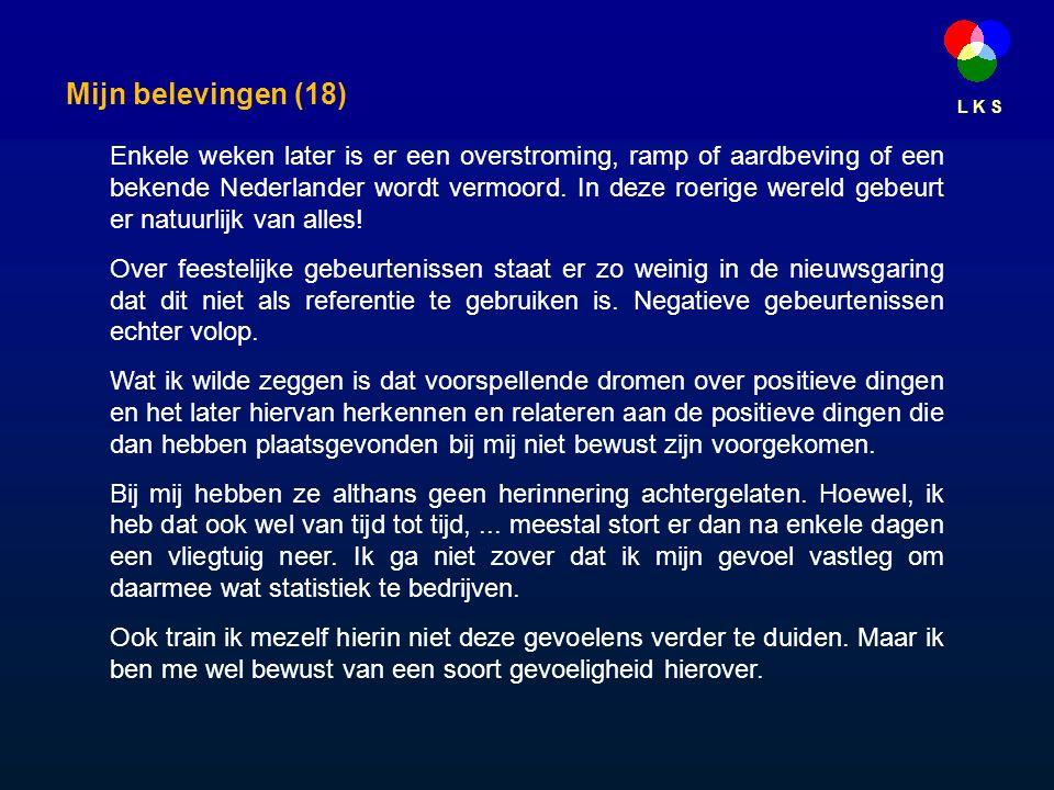 L K S Mijn belevingen (18) Enkele weken later is er een overstroming, ramp of aardbeving of een bekende Nederlander wordt vermoord.