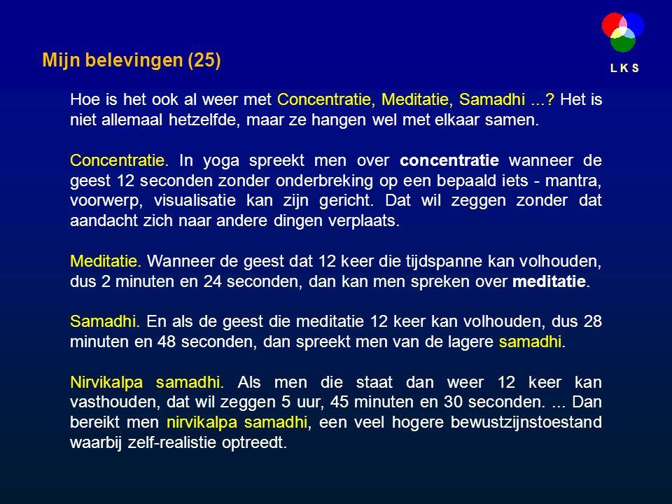 L K S Mijn belevingen (25) Hoe is het ook al weer met Concentratie, Meditatie, Samadhi....