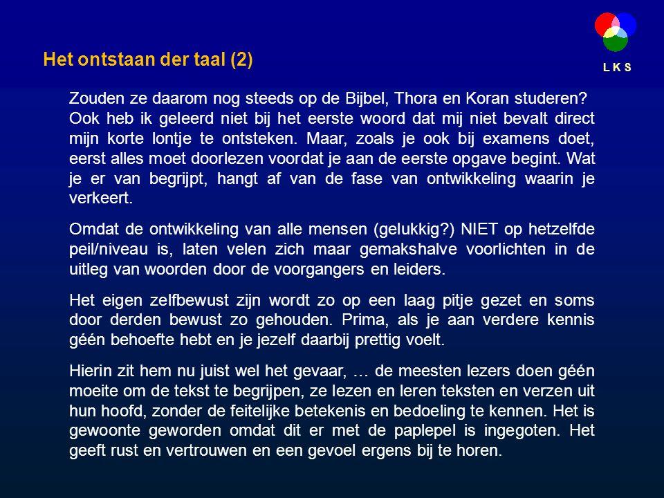 L K S Het ontstaan der taal (2) Zouden ze daarom nog steeds op de Bijbel, Thora en Koran studeren.
