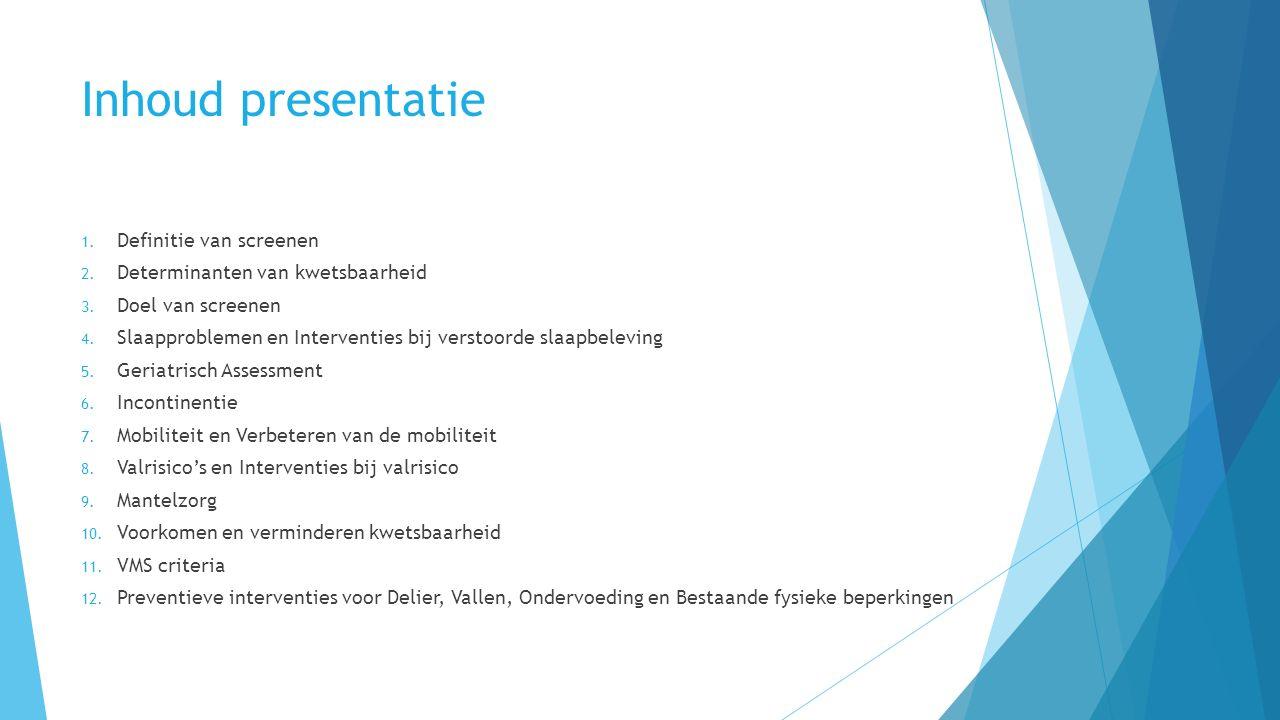 Inhoud presentatie 1. Definitie van screenen 2. Determinanten van kwetsbaarheid 3.