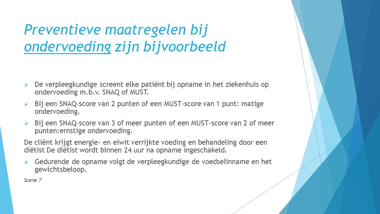 Preventieve maatregelen bij ondervoeding zijn bijvoorbeeld  De verpleegkundige screent elke patiënt bij opname in het ziekenhuis op ondervoeding m.b.v.