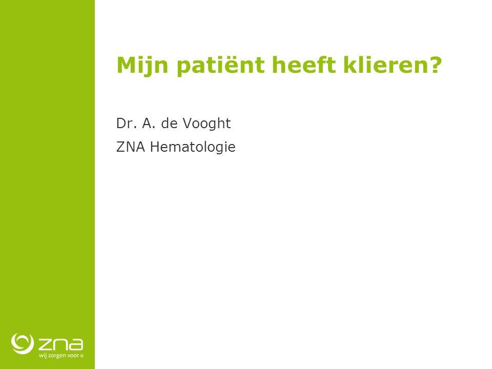 Mijn patiënt heeft klieren? Dr. A. de Vooght ZNA Hematologie