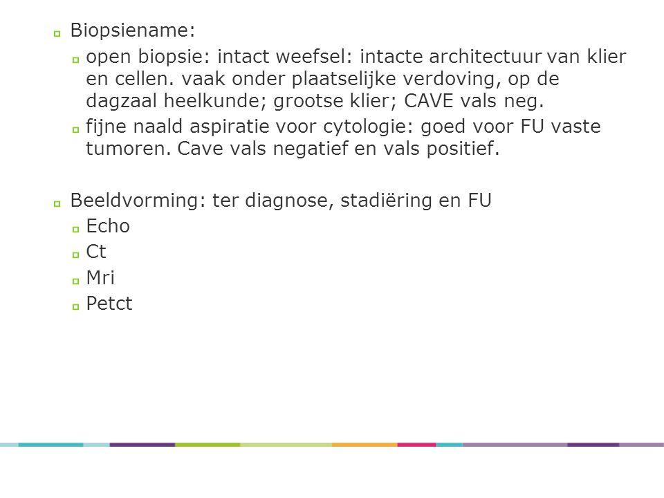 Biopsiename: open biopsie: intact weefsel: intacte architectuur van klier en cellen. vaak onder plaatselijke verdoving, op de dagzaal heelkunde; groot