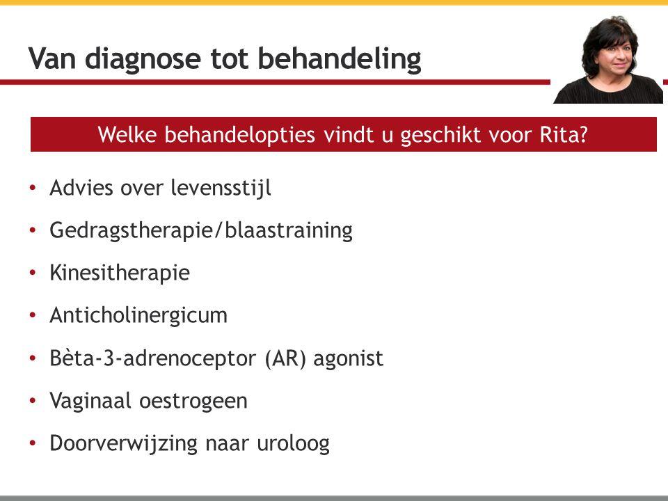 Advies over levensstijl Gedragstherapie/blaastraining Kinesitherapie Anticholinergicum Bèta-3-adrenoceptor (AR) agonist Vaginaal oestrogeen Doorverwij