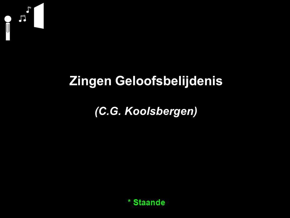 Zingen Geloofsbelijdenis (C.G. Koolsbergen) * Staande