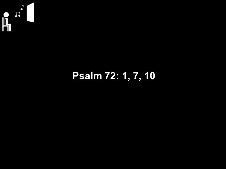Psalm 72: 1, 7, 10