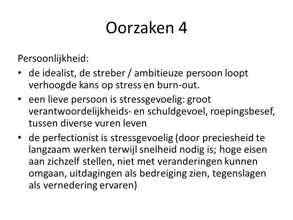 Oorzaken 4 Persoonlijkheid: de idealist, de streber / ambitieuze persoon loopt verhoogde kans op stress en burn-out.