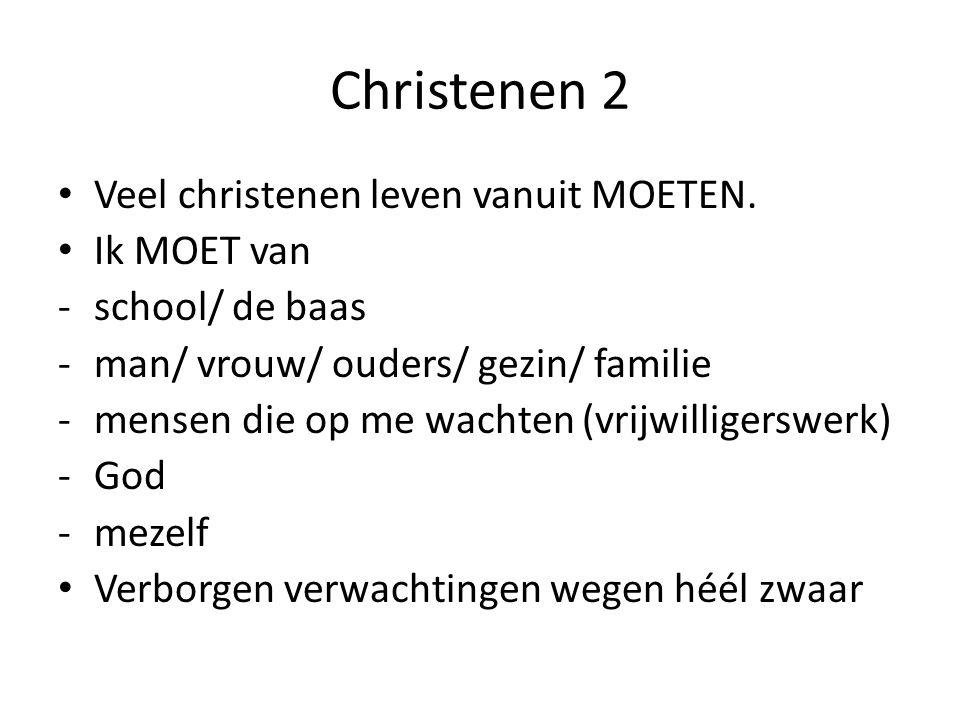 Christenen 2 Veel christenen leven vanuit MOETEN.